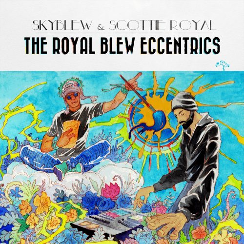SkyBlew & Scottie Royal - The Royal Blew Eccentrics
